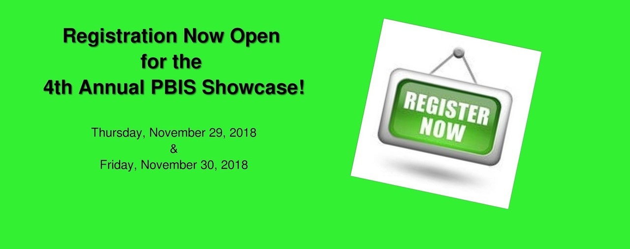 Registration now open for the 4th annual PBIS Showcase. Thursday, November 29 and 30, 2018.