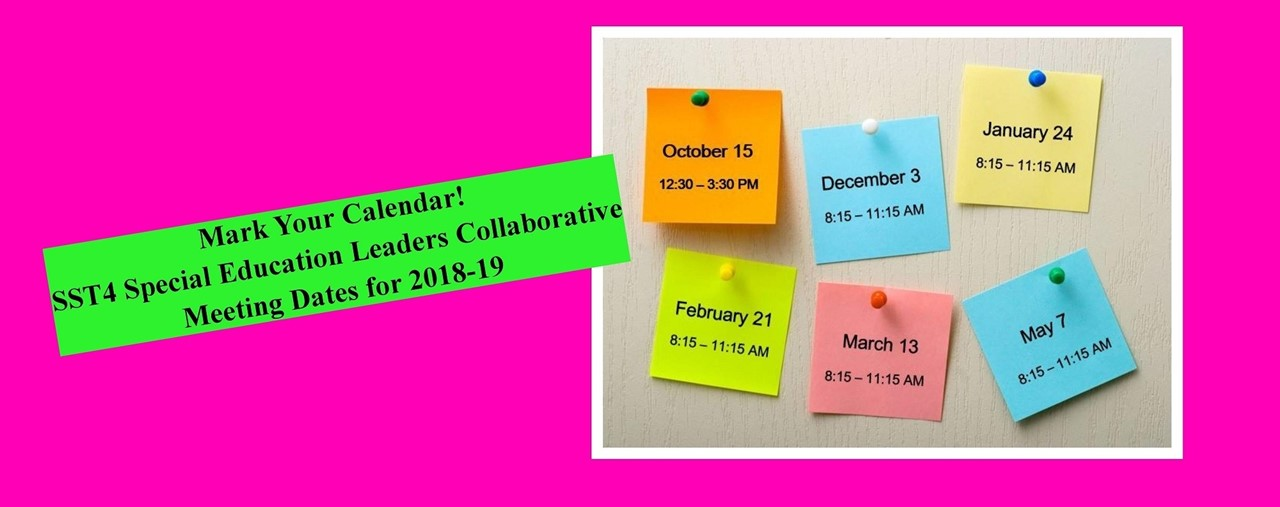 Mark Your Calendars! SST4 Special Education Leaders Collaborative. Meeting Dates for 2018-19. Pink background, 6 colored post-its with dates and times listed.