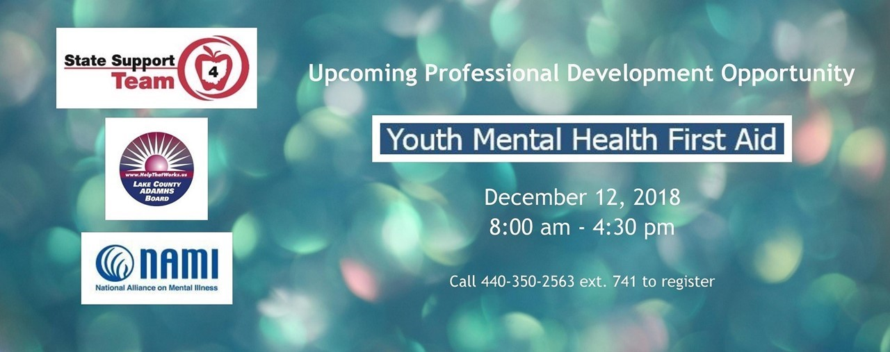 Blue background. Upcoming Professional Development Opportunity: Youth Mental Health First Aid. December 12, 2018. 8:00 am - 4:30 pm. Call 440-350-2563 ext. 741 to register.