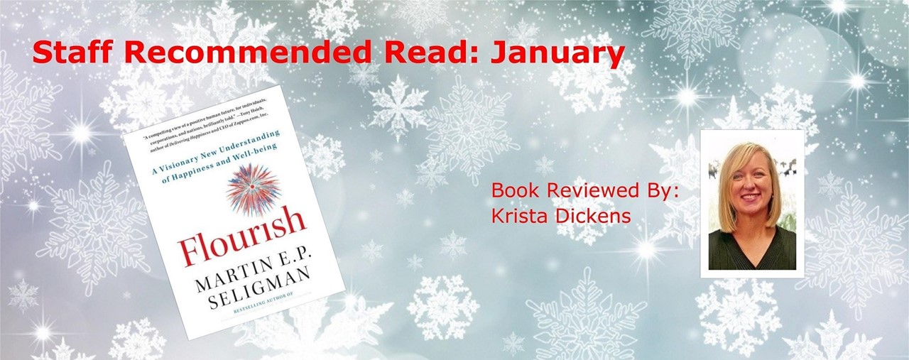 Snowflake background. Staff recommended read for January, Flourish by Martin E. P. Seligman, reviewed by Krista Dickens.