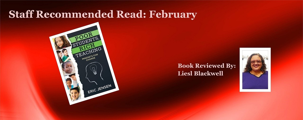 Staff Recommended Read: February. Poor Students, Rich Teaching: Mindsets for Change by Eric Jensen. Book reviewed by Liesl Blackwell.