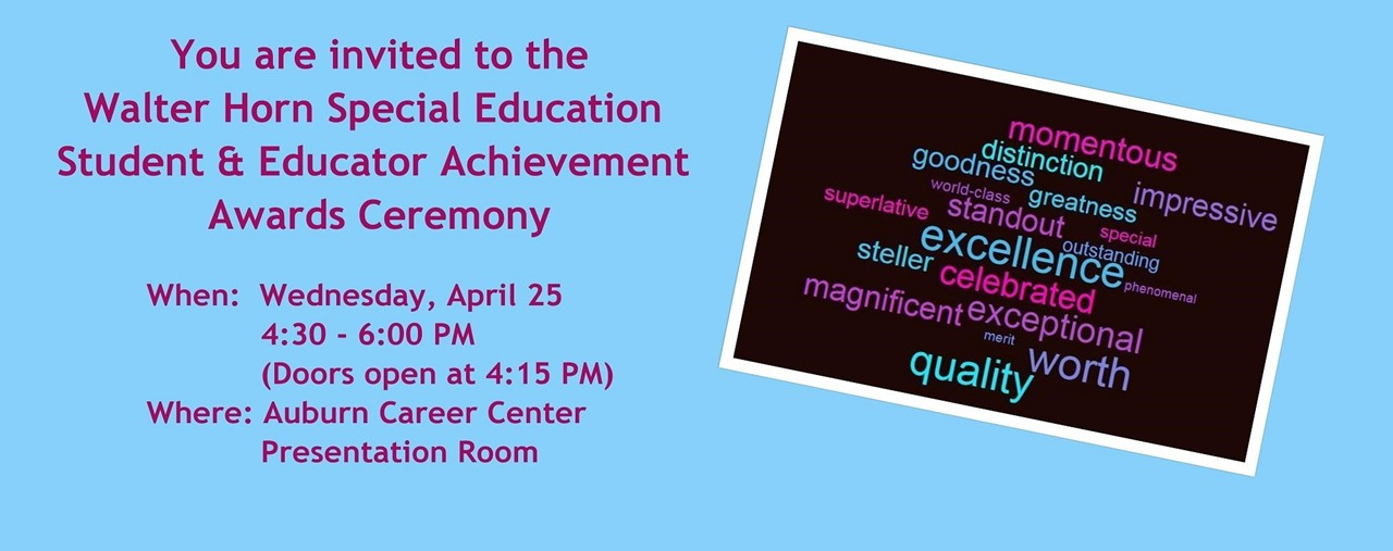 Blue background. You are invited to the Walter Horn Special Education Student & Educator Achievement Awards Ceremony. April 25, 2018, 4:30-6:00 PM at Auburn Career Center, Presentation Room.