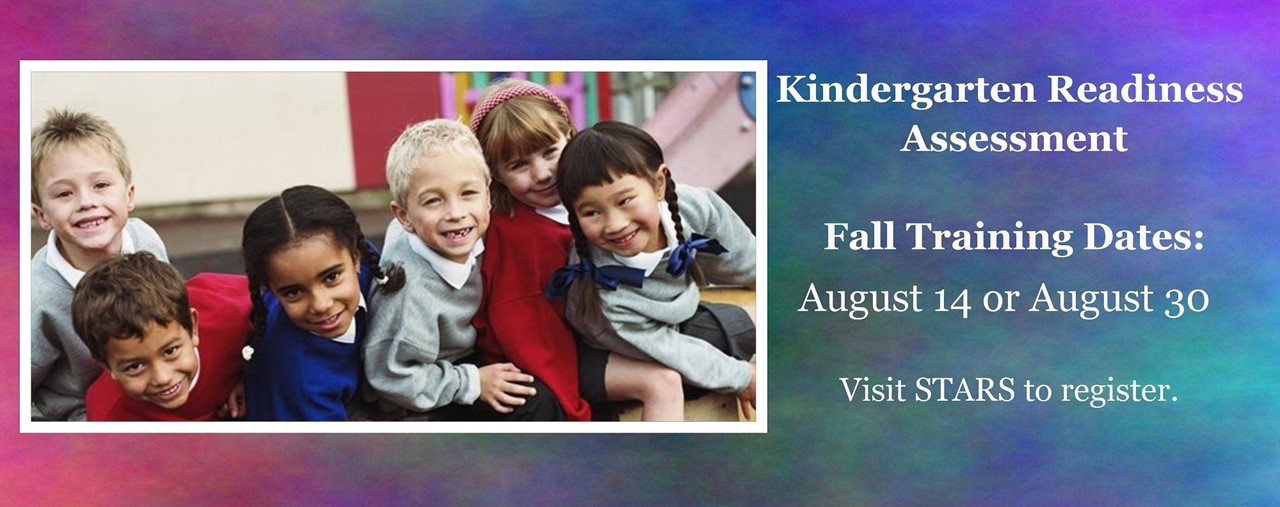 Picture of young children. Kindergarten Readiness Assessment fall training dates: August 14 or 30. Visit STARS to register.