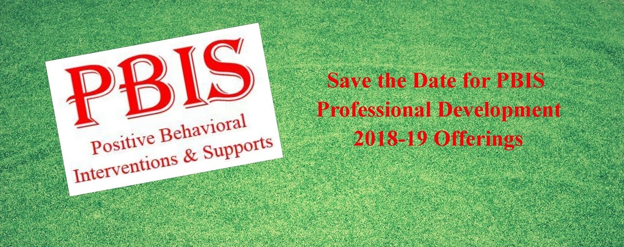 Green background. PBIS Positive Behavioral Interventions & Supports: Save the Date for 2018-19 Professional Development offerings.