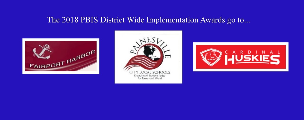 Blue background. The 2018 PBIS district wide implementation awards go to.. Fairport Harbor, Painesville, and Cardinal..