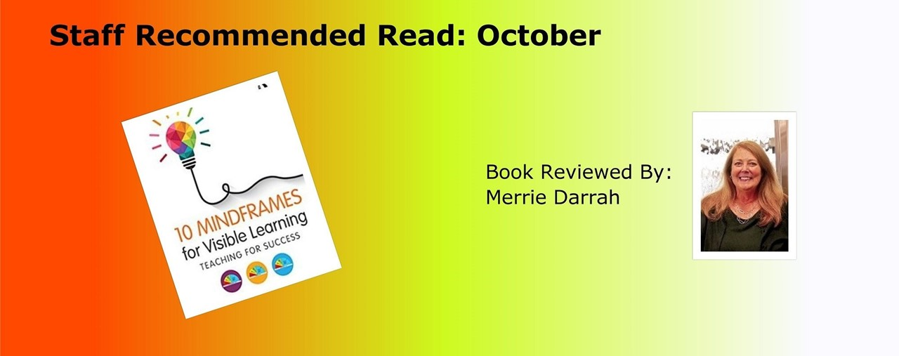 Book of the month: October. 10 Mindframes for Visible Learning by: John Hattie and Klaus Zierer. Reviewed by Merrie Darrah.