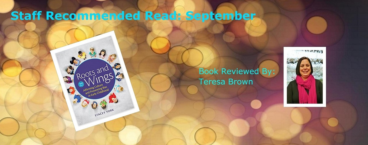 Book of the month: September. Roots and Wings: Affirming Culture and Preventing Bias in Early Childhood by Stacey York. Reviewed by Teresa Brown.