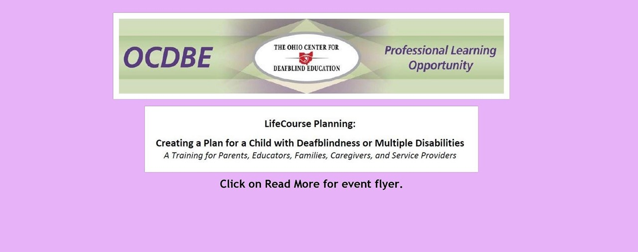 Purple background. Ohio Center for Deadblind Education professional learning opportunity. Lifecourse Planning: Creating a Plan for a Child with Deafblindness or Multiple Disabilities A Training for Parents, Educators, Families, Caregivers, and Service Providers.