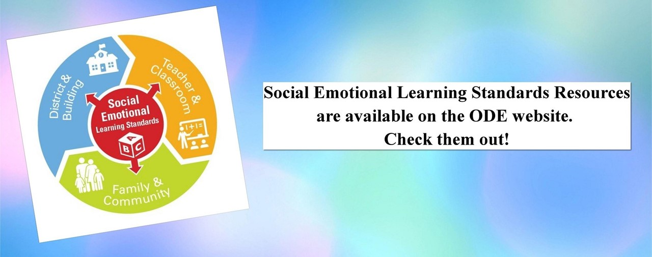 Social Emotional Learning Standards Resources are available on the ODE website. Check them out!