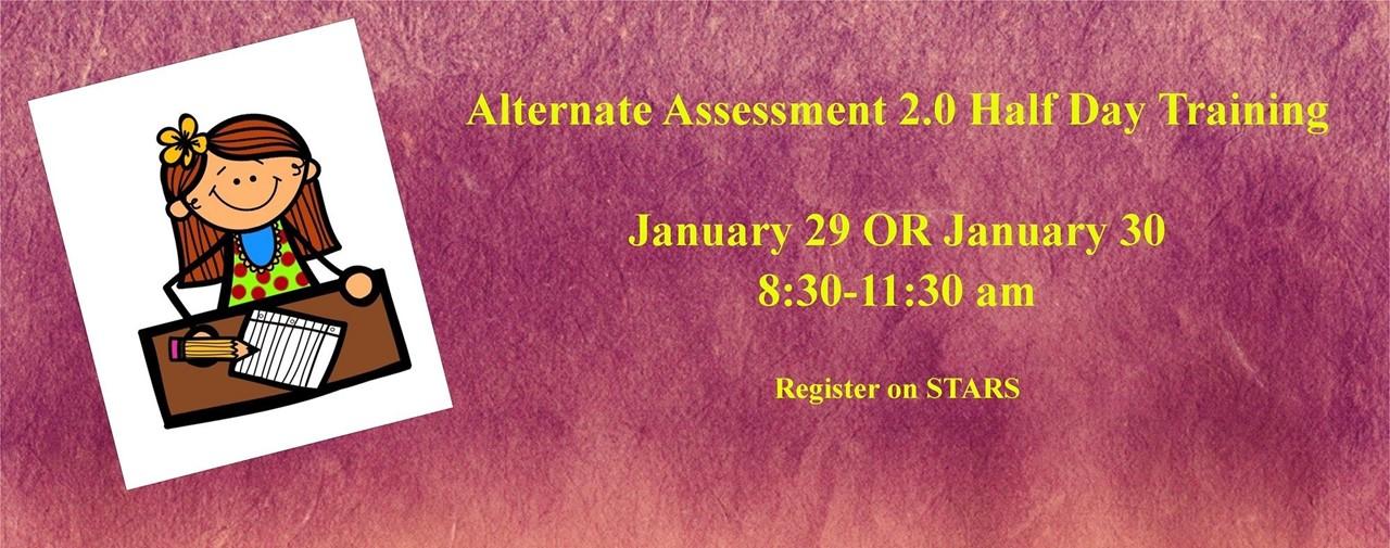 Alternate Assessment 2.0 Half Day Training, January 29 or 30. 830-11:30 AM. Register on STARS