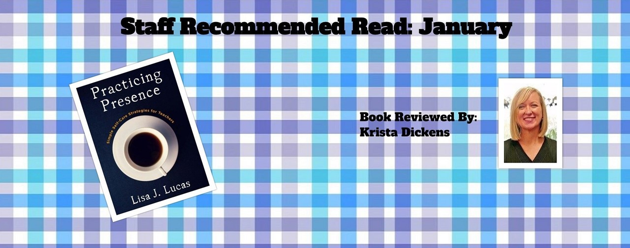 Staff Recommended Read: January. Practicing Presence by Lisa J. Lucas. Book reviewed by Krista Dickens.