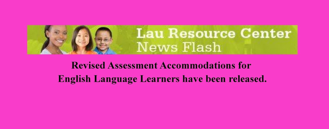 Revised Assessment Accommodations for English Language Learners have been released.