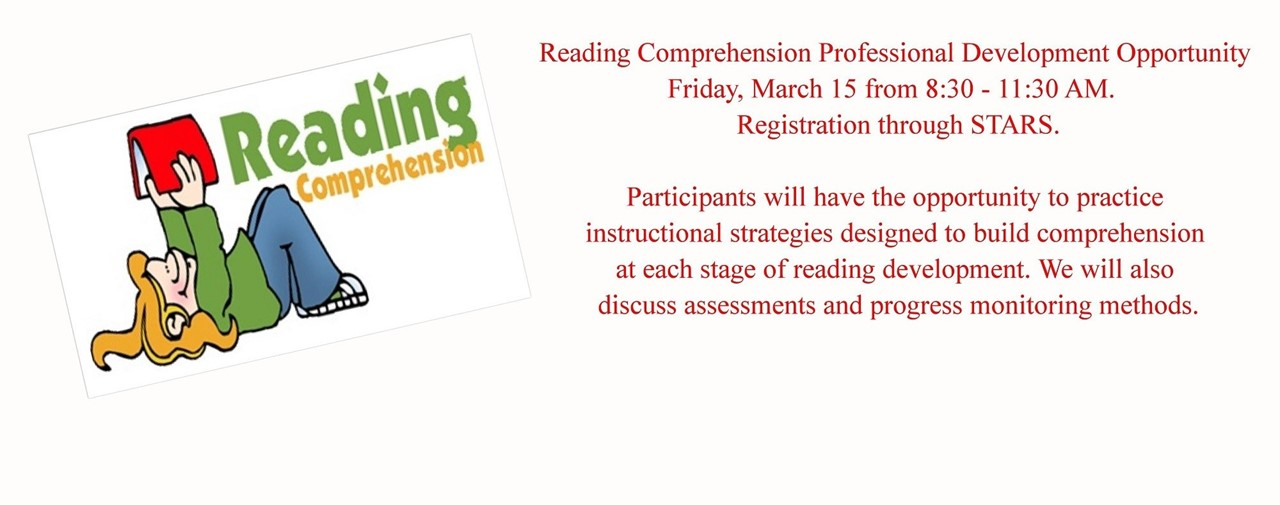 Reading Comprehension PD Friday, March 15 8:30-11:30 AM. Registration through STARS.