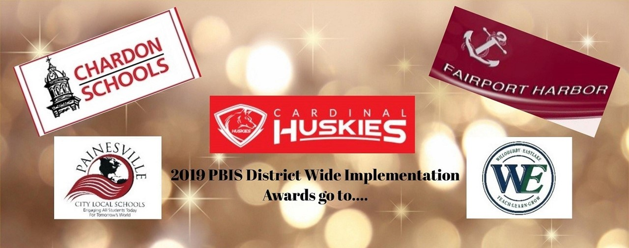 2019 PBIS District Wide Implementation Awards go to... Chardon Schools Cardinal Huskies, Fairport Harbor, Painesville City and Willoughby-Eastlake Schools