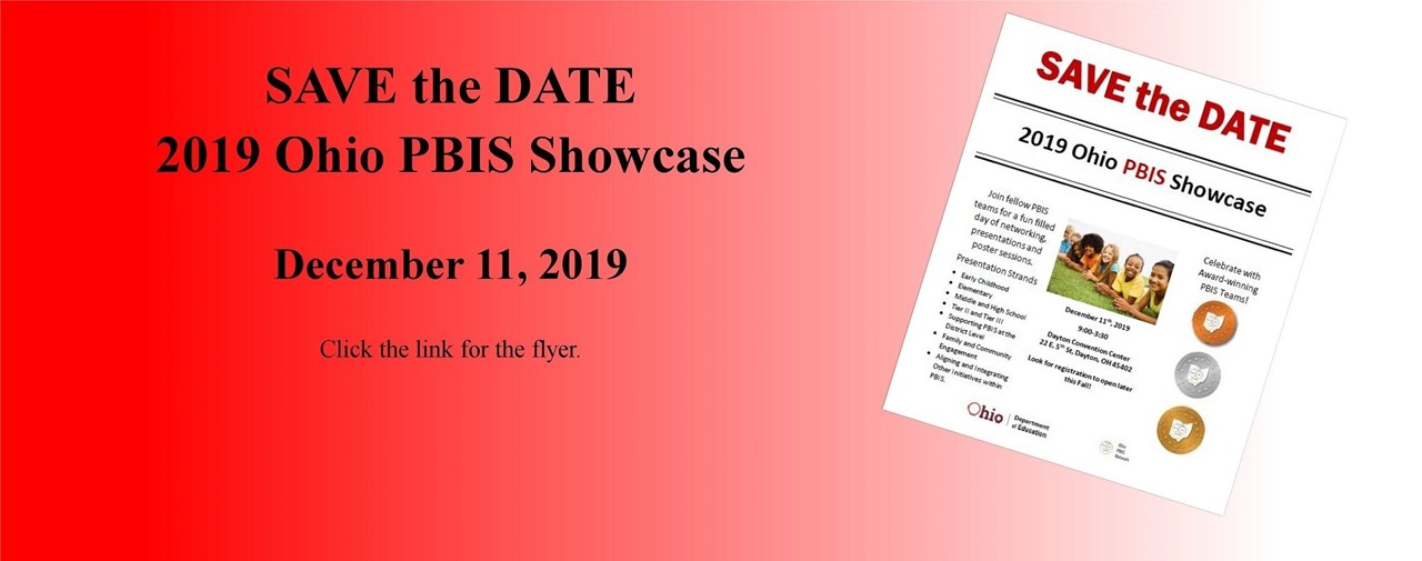 Save the Date 2019 Ohio PBIS Showcase December 11, 2019 Click the link for the flyer.