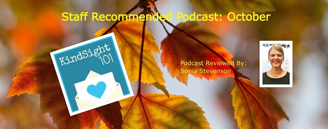 Staff Recommended Podcast: October. KindSight 101 by Morgane Michael. Podcast reviewed by Sonia Stevenson.