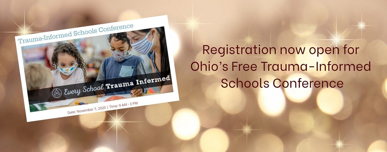 Registration now open for Ohio's Free Trauma-Informed School Conference. Date, November 7, 2020.