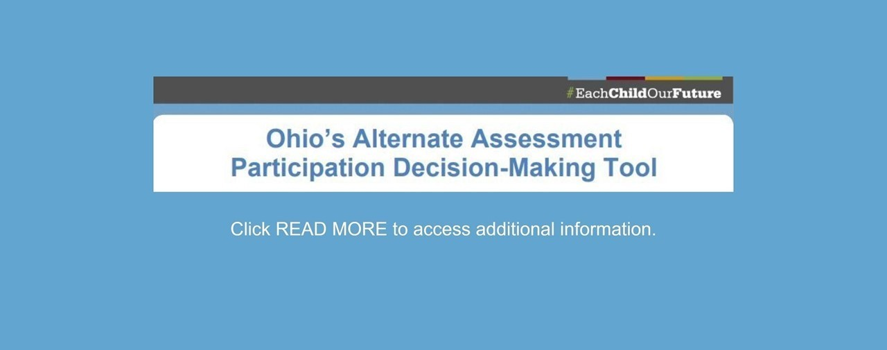 Ohio's Alternate Assessment Participation Decision-Making Tool. Click to access additional information.