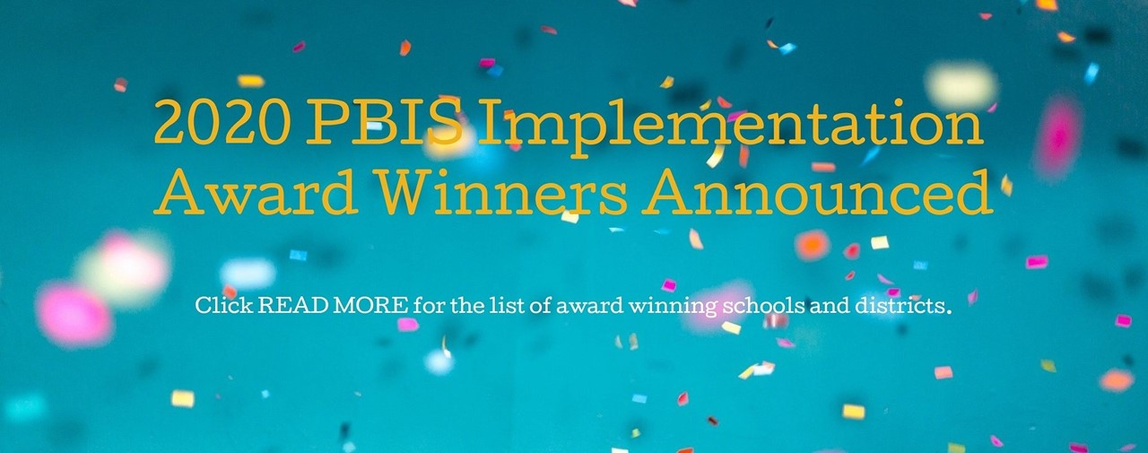 2020 PBIS Implementation Award Winners Announced. Click read more for the list of award winning schools and districts.