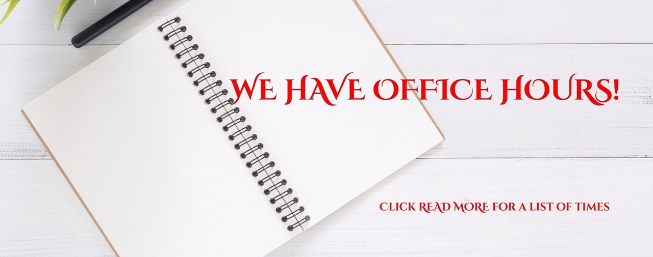 Desk top with open notebook and pen. We have office hours! Click read more for a list of times.