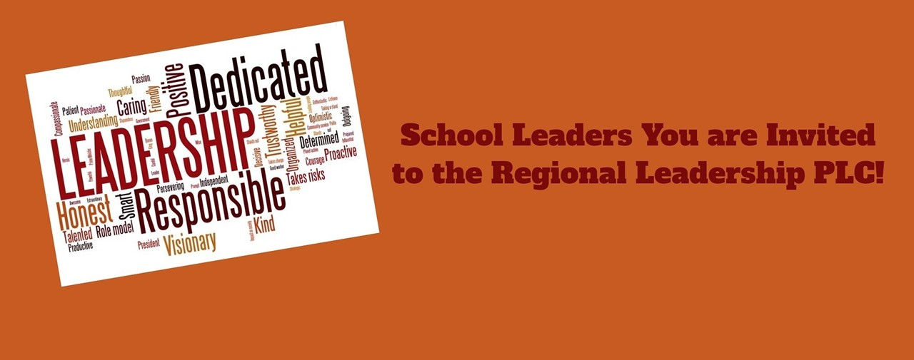 School Leaders You are Invited to the Regional Leadership PLC!