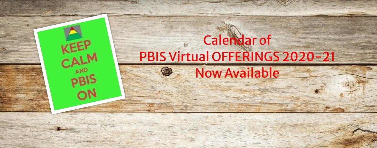 Calendar of PBIS virtual offerings 2020-21 now available.