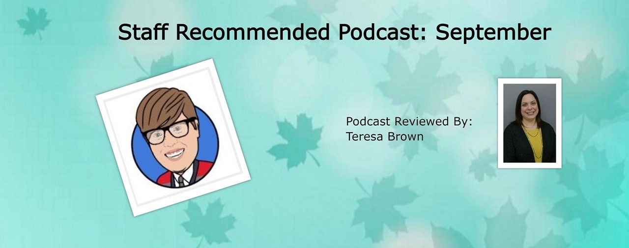 Staff Recommended Podcast: September. The Five Moore Minutes' Podcast. Podcast reviewed by Teresa Brown.