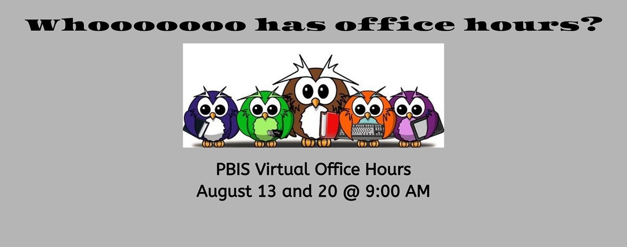Who has office hours? PBIS VIrtual Office Hours August 13 and 20 @ 9:00 AM. Cartoon photo of a class of baby owls