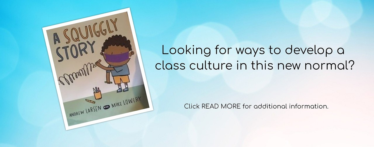 Looking for ways to develop a class culture in this new normal? Click read more for additional information. Book cover, A Squiggly Story. Child on cover is wearing a face mask.