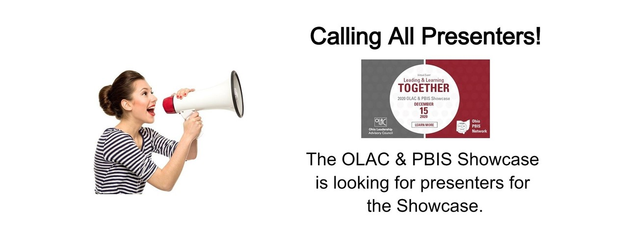 Calling All Presenters! The OLAC & PBIS Showcase is looking for presenters for the Showcase!