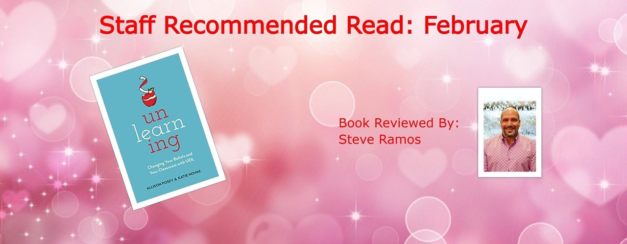 Staff Recommended Read: February. Unlearning by Allison Posey and Katie Novak. Book reviewed by Steve Ramos.