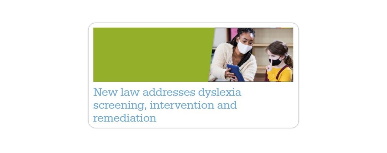 New law addresses dyslexia screening, intervention and remediation.