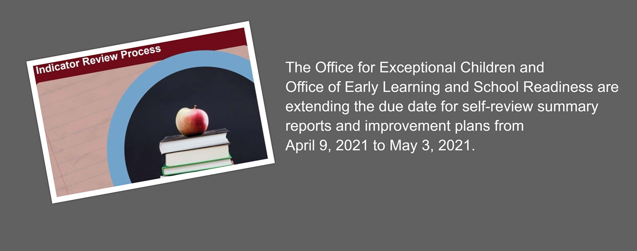 The Office for Exceptional Children an Office of Early Learning and School Readiness are extending the due date for self-review summary reports and improvement plans from April 9, 2021 to May 3, 2021. Gray background, white writing of earlier text. Picture contains a stack of books with an apple sitting on top.