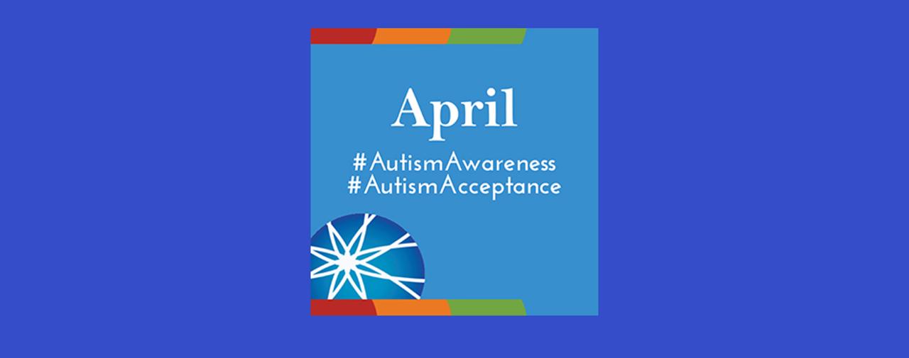 April is Autism Awareness/ Autism Acceptance Month