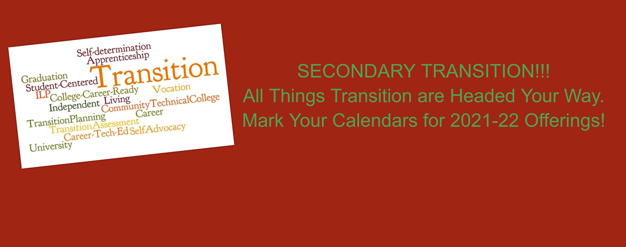 Secondary Transition!! All things Transition are headed your way. Mark your calendars for 2021-22 offerings!