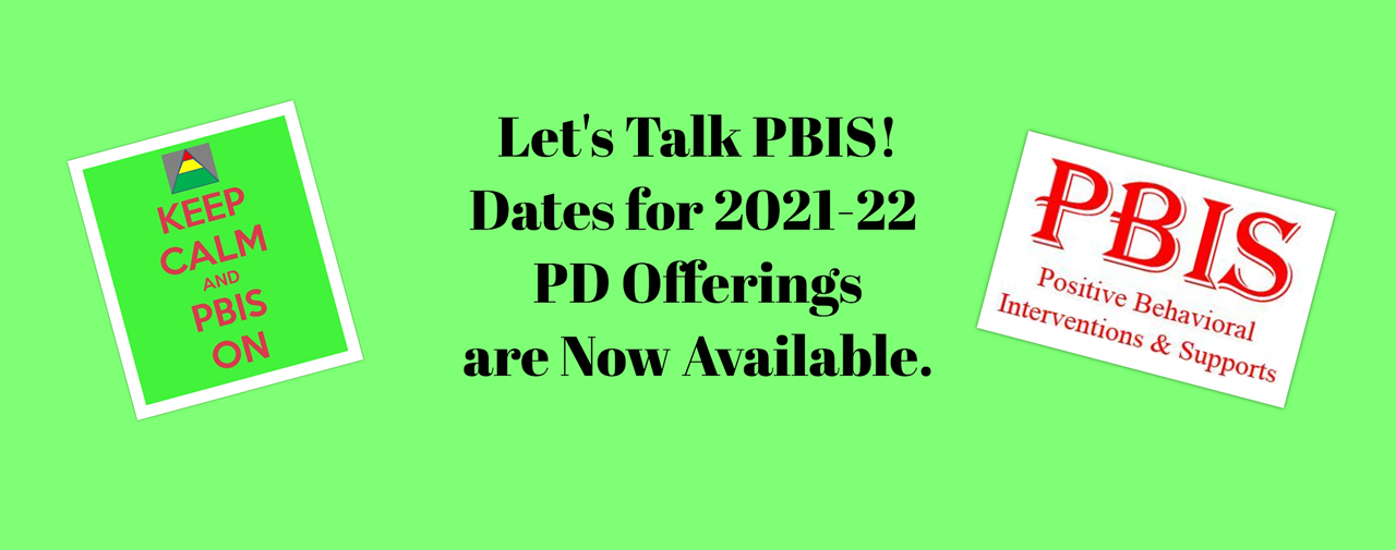Let's Talk PBIS! Dates for 2021-22 PD Offerings are Now Available.