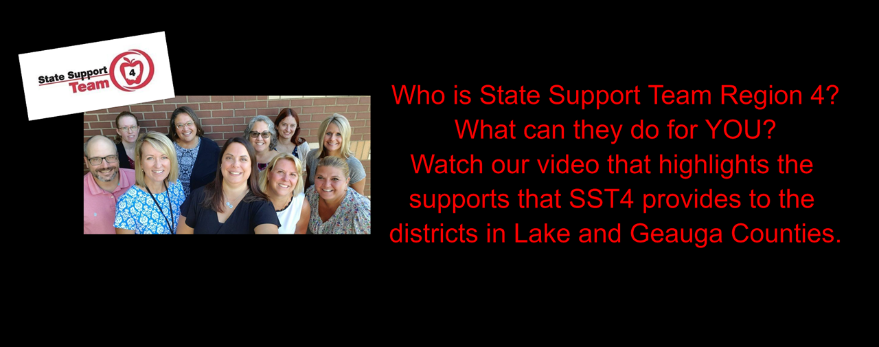 Black background. Red text- Who is State Support Team Region 4? What can they do for you? Watch our video that highlights the supports that SST4 provides to the districts in lake and Geauga Counties. Photo of SST4 staff and logo.